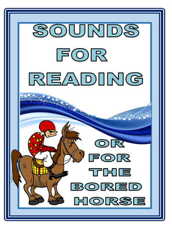 SOUNDS FOR READING -  OR for the BORED HORSE