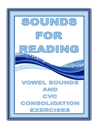 SOUNDS FOR READING : VOWEL SOUNDS AND CVC CONSOLIDATION EXERCISES