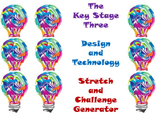 The Key Stage Three Design and Technology Stretch and Challenge Generator