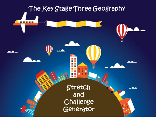 The Key Stage Three Geography Stretch and Challenge Generator