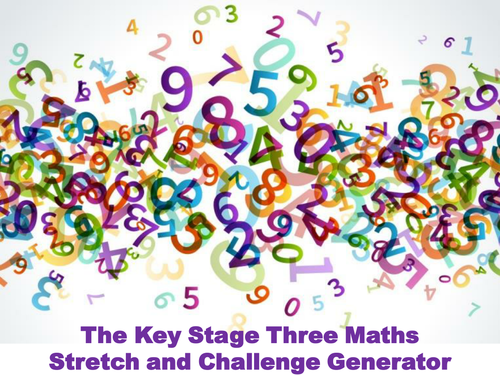 The Key Stage Three Maths Stretch and Challenge Generator
