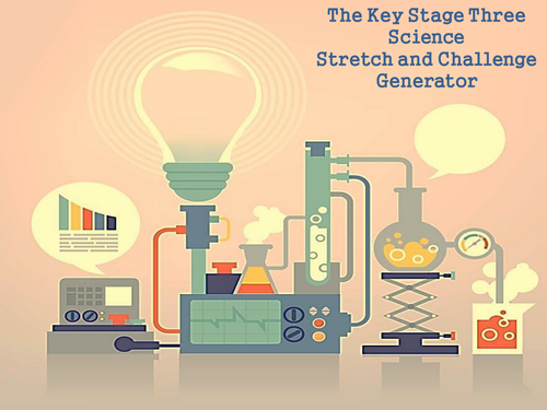 The Key Stage Three Science Stretch and Challenge Generator