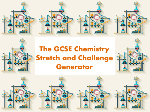 The GCSE Chemistry Stretch and Challenge Generator