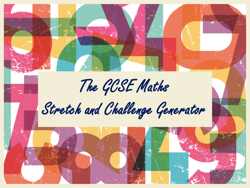 The GCSE Maths Stretch and Challenge Generator