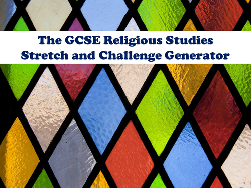 The GCSE Religious Studies Stretch and Challenge Generator