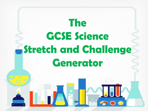 The GCSE Science Stretch and Challenge Generator