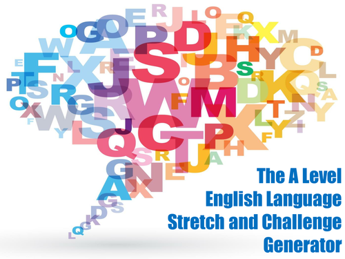 The A Level English Language Stretch and Challenge Generator