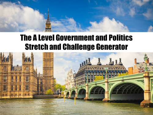 The A Level Government and Politics Stretch and Challenge Generator