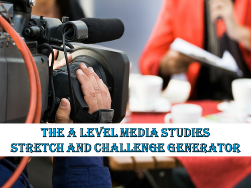 The A Level Media Studies Stretch and Challenge Generator