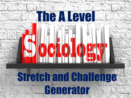 The A Level Sociology Stretch and Challenge Generator
