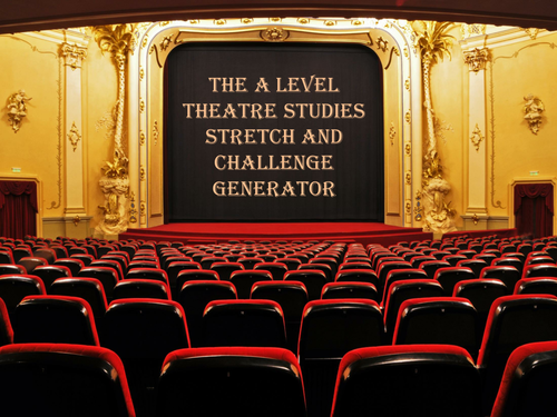 The A Level Theatre Studies Stretch and Challenge Generator