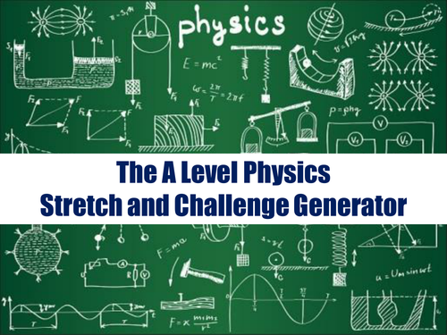 The A Level Physics Stretch and Challenge Generator