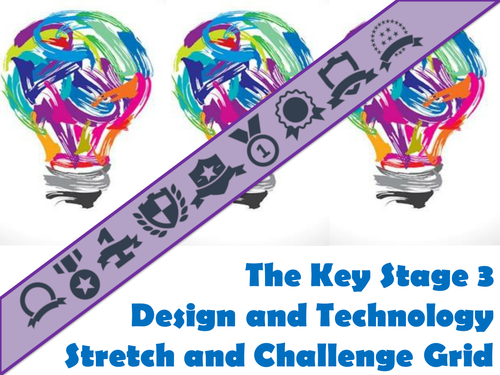 The Key Stage Three Design and Technology Stretch and Challenge Grid