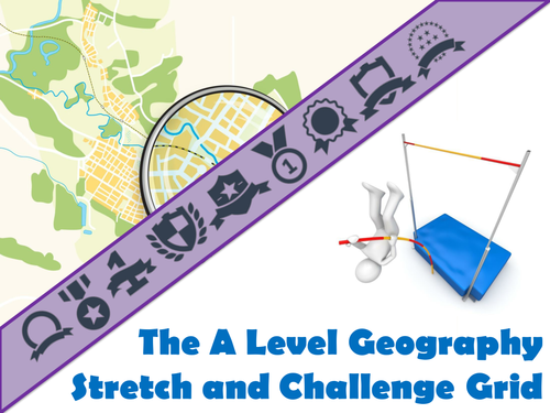 The A Level Geography Stretch and Challenge Grid