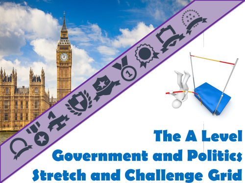 The A Level Government and Politics Stretch and Challenge Grid