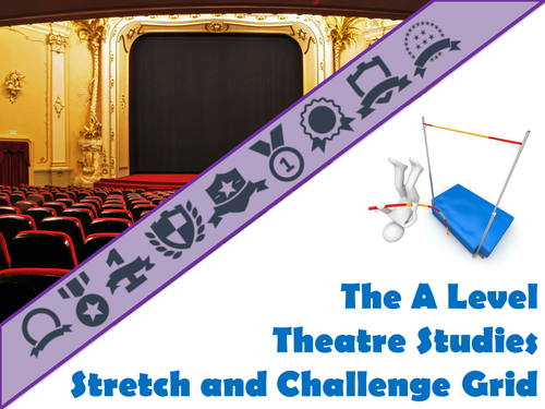 The A Level Theatre Studies Stretch and Challenge Grid