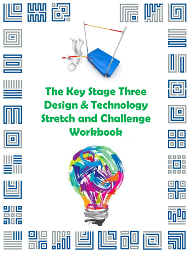 The Key Stage Three Design & Technology Stretch and Challenge Workbook