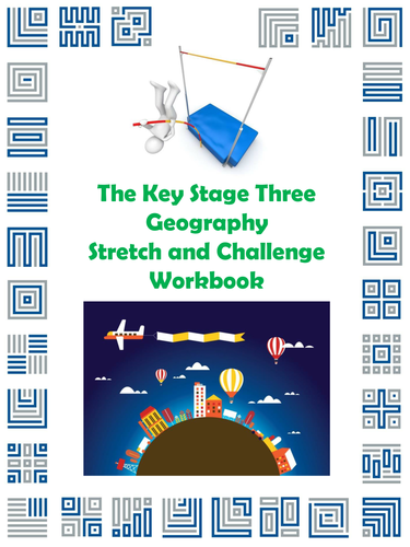 The Key Stage Three Geography Stretch and Challenge Workbook