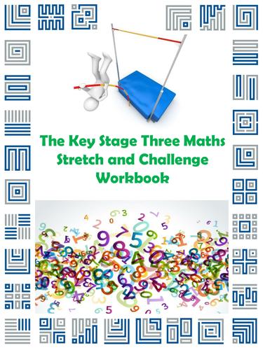 The Key Stage Three Maths Stretch and Challenge Workbook