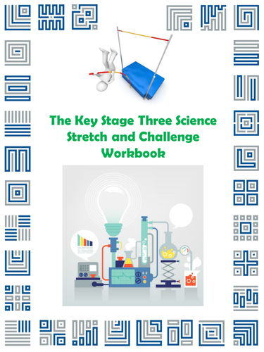 The Key Stage Three Science Stretch and Challenge Workbook