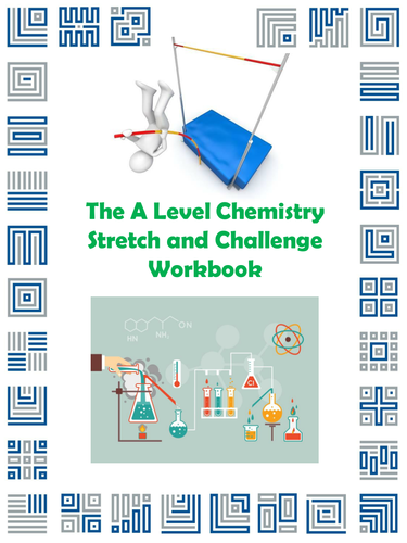 The A Level Chemistry Stretch and Challenge Workbook