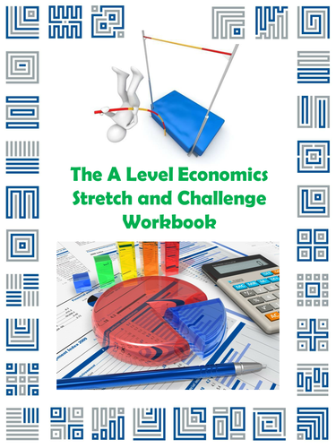 The A Level Economics Stretch and Challenge Workbook