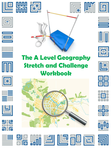 The A Level Geography Stretch and Challenge Workbook