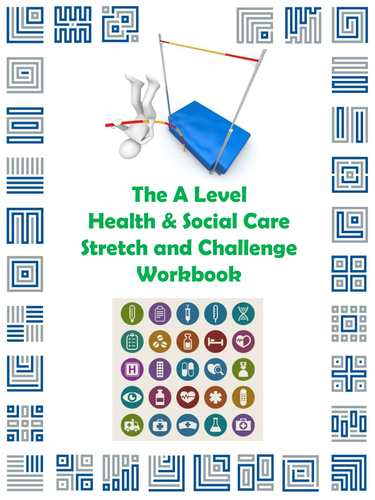 The A Level Health and Social Care Stretch and Challenge Workbook