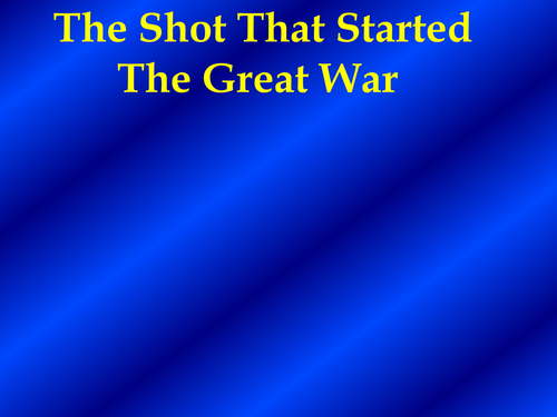 The Shot that started the Great war