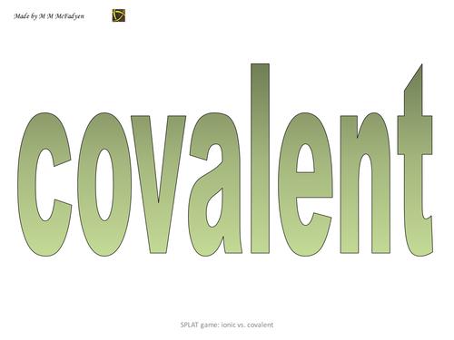 SPLAT Game - Ionic versus Covalent substances.