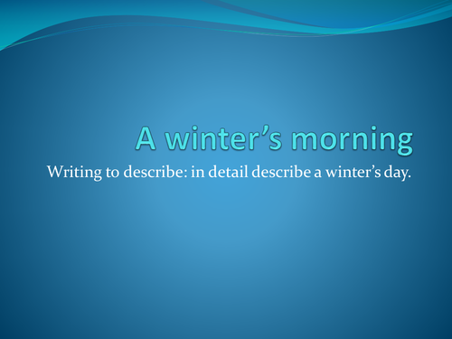 Writing to describe: in detail describe a winter's day.