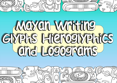 KS2 Mayan Glyphs and Mayan Hieroglyphics plus Mayan Logograms - Complete Lesson