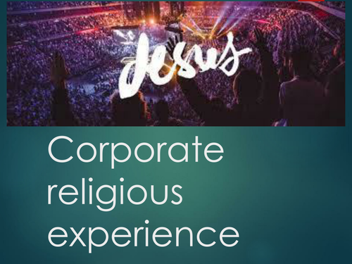 Corporate religious experience:  the Eucharist, Taize, and charismatic worship (Hillsong). OCR A2.