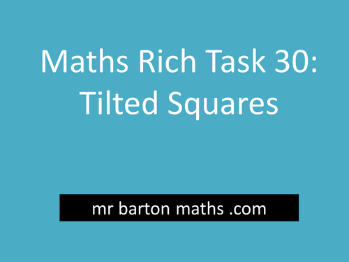 Rich Maths Task 30 - Tilted Squares by MrBartonMaths - Teaching ...
