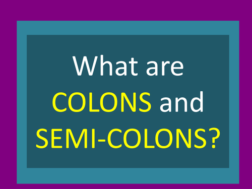 When to use COLONS and SEMI-COLONS