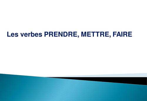 Present Tense of Prendre/Mettre/ Faire