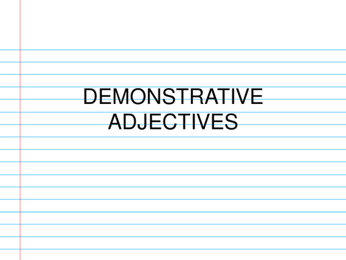 Demonstrative Adjectives Powerpoint: Everything you need to know