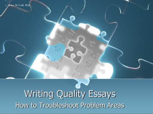 Writing Quality Essays: Troubleshooting Problems