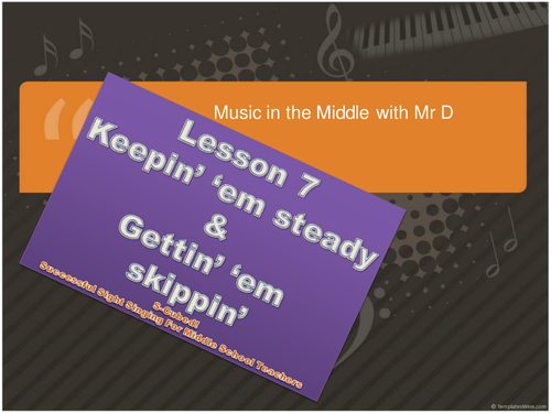 Lesson 7 Keepin' 'em Steady and Gettin' 'em Skippin'  S-Cubed Sight Singing for Beginners!