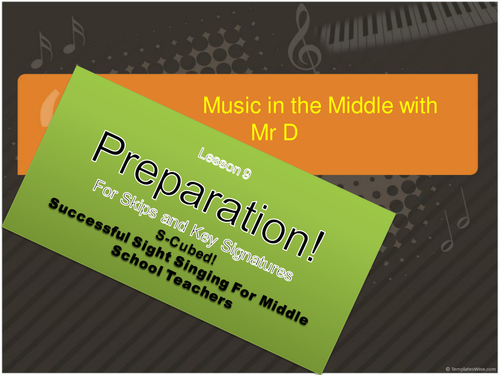 Lesson 9 Preparation!  S-Cubed Successful Sight Singing for Middle School Beginners
