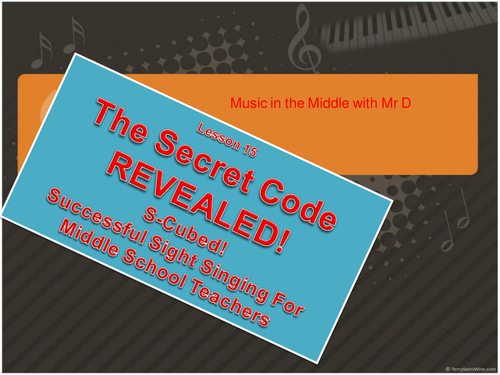 Lesson 15  The Secret Code REVEALED!  S-Cubed Middle School Sight Singing Program for Beginners