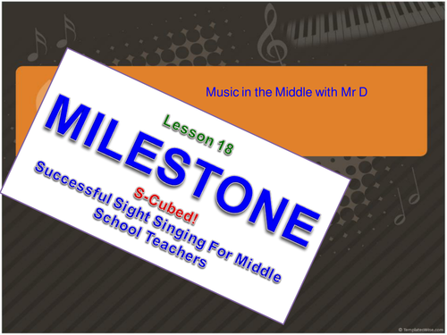 Lesson 18  MILESTONE!  S-Cubed Middle School Sight Singing Program for Beginners!