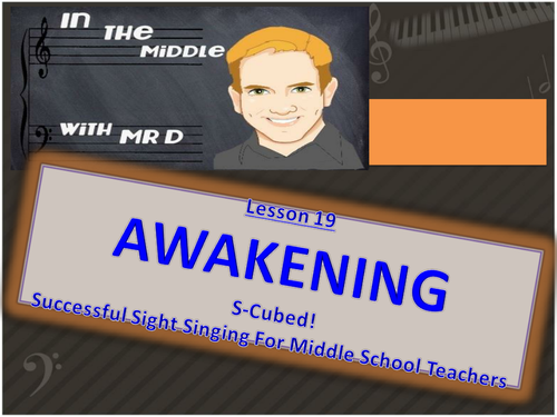 Lesson 19 AWAKENING!  S-Cubed Middle School Sight Singing Program for Beginners!
