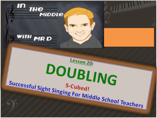 Lesson 20 DOUBLING!  S-Cubed Middle School Sight Singing Program for Beginners!