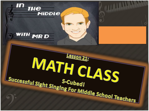 Lesson 21 MATH CLASS!  S-Cubed Middle School Sight Singing Program for Beginners!