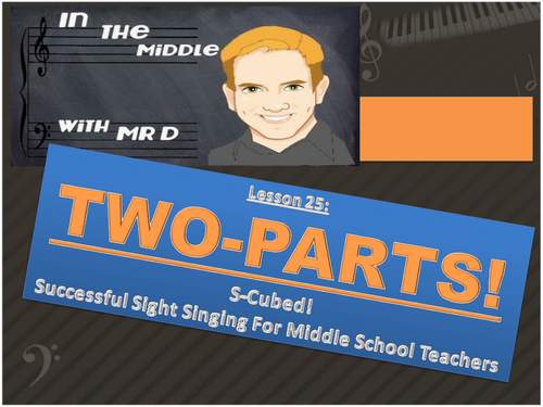 Lesson 25  TWO PARTS!  S-Cubed Middle School Sight Singing for Beginners!