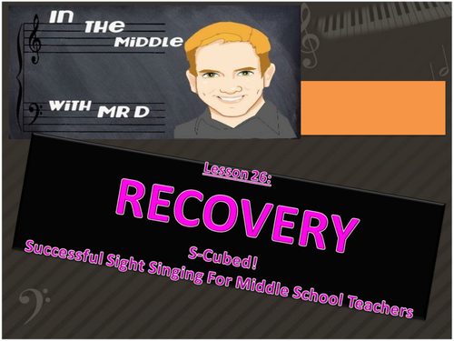 Lesson 26 RECOVERY!  S-Cubed Middle School Sight Singing Program for Beginners!