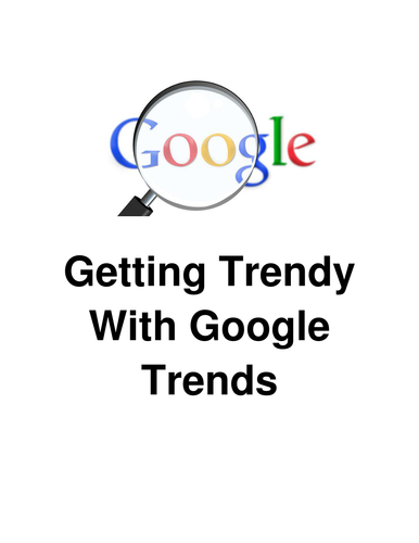 Getting Trendy With Google Trends