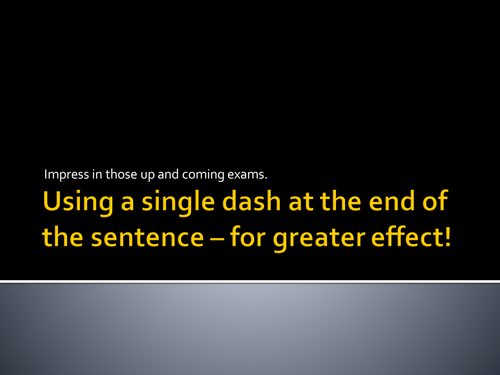 Ensure your students know how to use a single dash - for greater effect!
