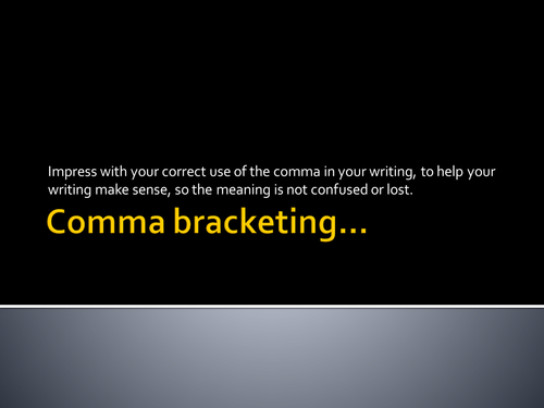 Comma- bracketing for the unsure!